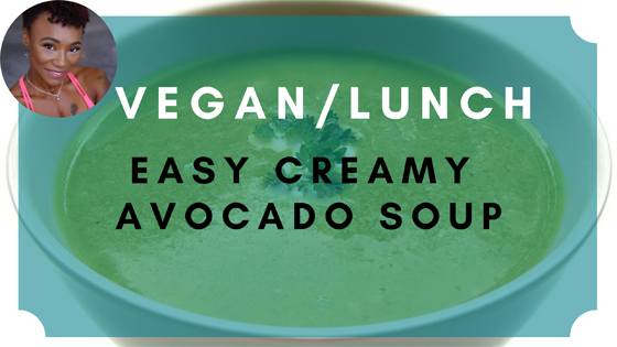 easy creamy avocado soup vegan lunch